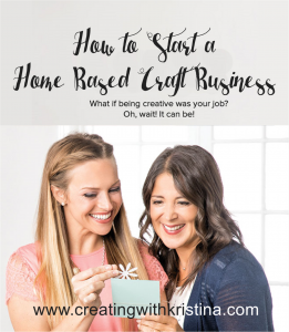 How to start a home based craft business Click through to learn more www.creatingwithkristina.com